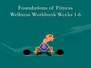 Foundations of Fitness Wellness Workbook Weeks 1-6