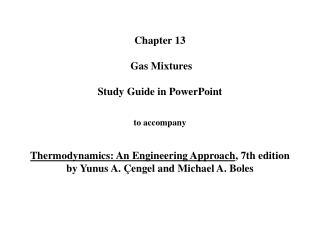 Chapter 13   Gas Mixtures   Study Guide in PowerPoint   to accompany   Thermodynamics: An Engineering Approach, 7th edit