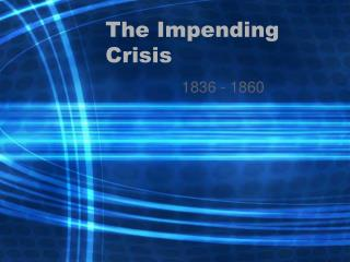 The Impending Crisis