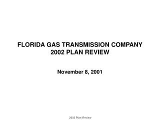 FLORIDA GAS TRANSMISSION COMPANY 2002 PLAN REVIEW November 8, 2001