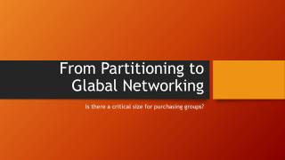 From Partitioning to  Glabal  Networking