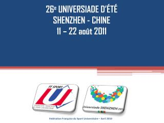 26 e  UNIVERSIADE D'ÉTÉ SHENZHEN - CHINE 11 – 22 août 2011