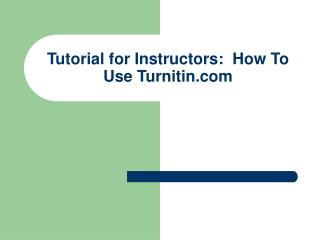 Tutorial for Instructors:  How To Use Turnitin