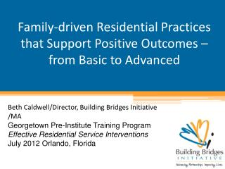Family-driven Residential Practices that Support Positive Outcomes – from Basic to Advanced