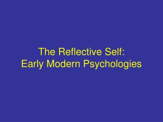 The Reflective Self: Early Modern Psychologies