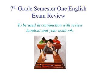7 th  Grade Semester One English Exam Review
