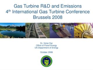 Gas Turbine R&D and Emissions 4 th  International Gas Turbine Conference Brussels 2008