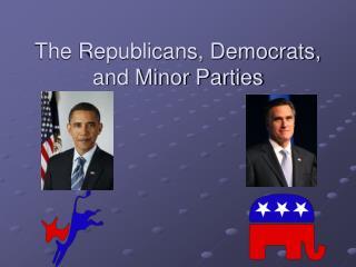 The Republicans, Democrats, and Minor Parties
