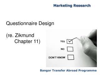 Questionnaire Design (re. Zikmund       Chapter 11)