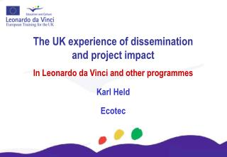 The UK experience of dissemination and project impact  In Leonardo da Vinci and other programmes