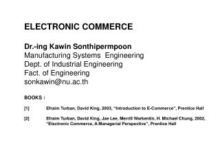 ELECTRONIC  COMMERCE Dr.-ing Kawin Sonthipermpoon  Manufacturing Systems  Engineering