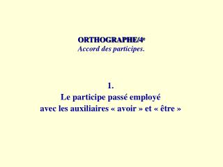 ORTHOGRAPHE/4 e Accord des participes.