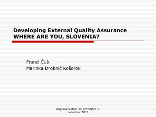 Developing External Quality Assurance WHERE ARE YOU, SLOVENIA?