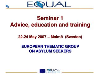 Seminar 1 Advice, education and training 22-24 May 2007 – Malmö  (Sweden) EUROPEAN THEMATIC GROUP