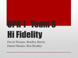 OPR 1Team 8 Hi Fidelity