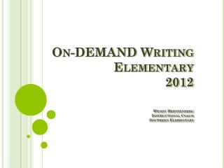 On-DEMAND Writing Elementary 2012 Wendy Hertzenberg Instructional Coach Southern Elementary