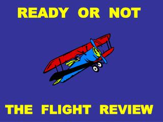 READY  OR  NOT THE  FLIGHT  REVIEW