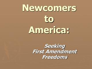Newcomers  to  America: