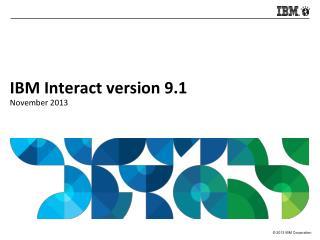 IBM Interact version 9.1 November 2013