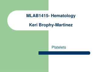 MLAB1415- Hematology Keri Brophy-Martinez