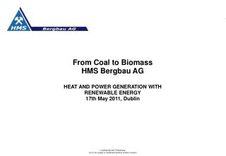 From Coal to Biomass HMS Bergbau AG  HEAT AND POWER GENERATION WITH RENEWABLE ENERGY 17th May 2011, Dublin