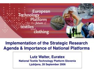 Lutz Walter, Euratex National Textile Technology Platform Slovenia Ljubljana, 28 September 2006