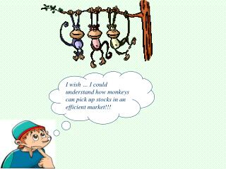 I wish … I could understand how monkeys can pick up stocks in an efficient market!!!