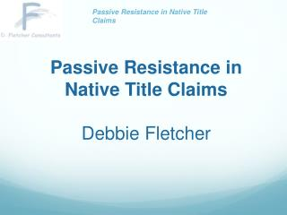 Passive Resistance in Native Title Claims Debbie Fletcher
