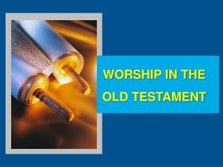 WORSHIP IN THE OLD TESTAMENT