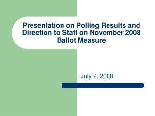 Presentation on Polling Results and Direction to Staff on November 2008 Ballot Measure