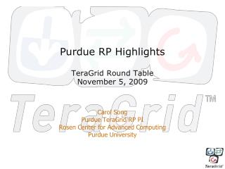 Purdue RP Highlights TeraGrid Round Table November 5, 2009