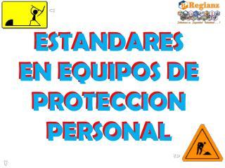 ESTANDARES EN EQUIPOS DE PROTECCION PERSONAL