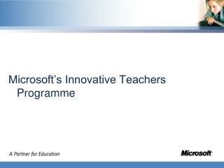Microsoft�s Innovative Teachers Programme