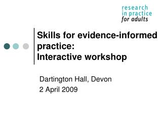 Skills for evidence-informed practice: Interactive workshop