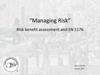 """""""Managing Risk"""" Risk benefit assessment and EN 1176"""