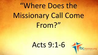 """Where Does the Missionary Call Come From?"" Acts 9:1-6"
