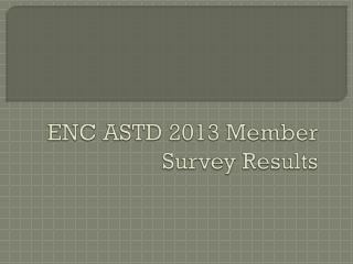 ENC ASTD 2013 Member Survey Results