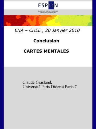 ENA  –  CHEE , 20 Janvier 2010 Conclusion CARTES MENTALES