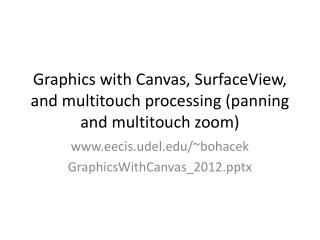 Graphics with Canvas, SurfaceView, and multitouch processing panning and multitouch zoom