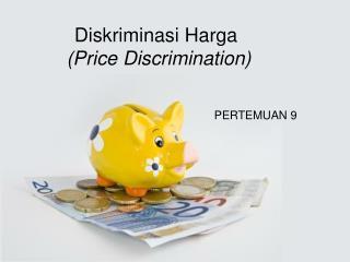 Diskriminasi Harga (Price Discrimination)