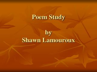 Poem Study by  Shawn Lamouroux