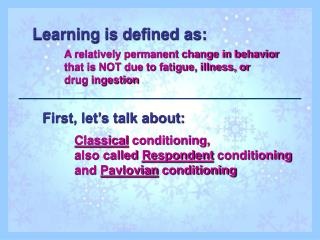 Learning is defined as: A relatively permanent change in behavior