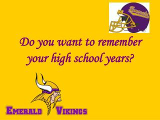 Do you want to remember your high school years?