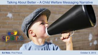 Talking About Better – A Child Welfare Messaging Narrative
