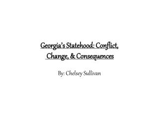 Georgia s Statehood: Conflict,  Change,  Consequences