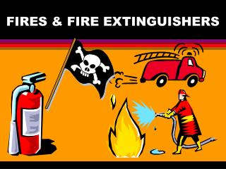 FIRES & FIRE EXTINGUISHERS