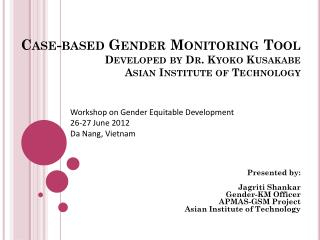 Case-based Gender Monitoring Tool Developed by Dr. Kyoko  Kusakabe Asian Institute of Technology