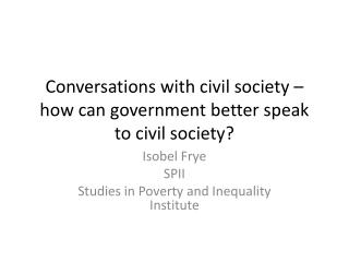 Conversations with civil society � how can government better speak to civil society?