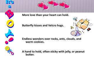 More love than your heart can hold.  Butterfly kisses and Velcro hugs.
