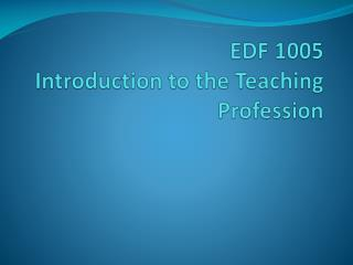 EDF 1005 Introduction to the Teaching Profession